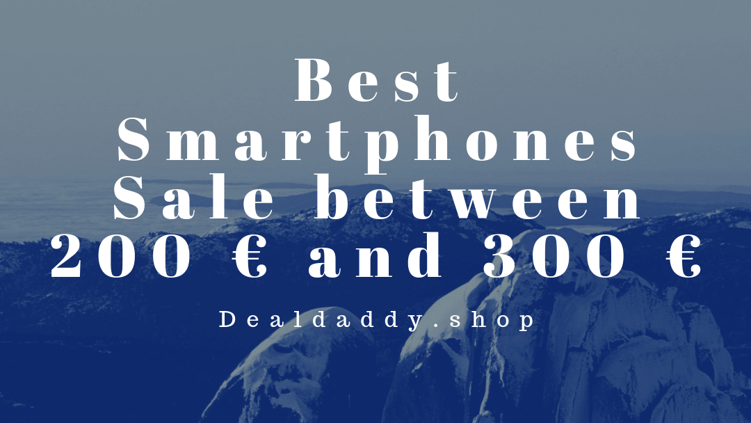 (Shopping Guide and Deals)Best smartphones between 200 € and 300 €